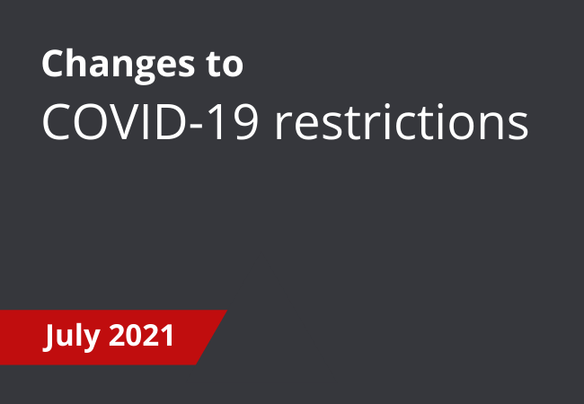 Changes to restrictions - July 2021