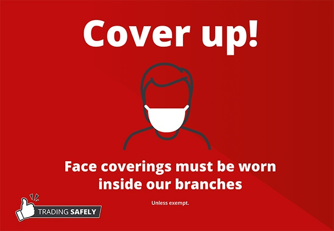 Cover up - you must wear a mask when visiting our branches